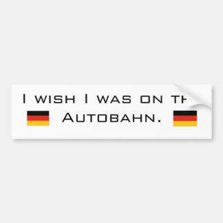 I wish I was on the Autobahn Bumper Sticker
