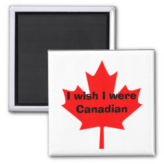 I wish I were Canadian Refrigerator Magnets