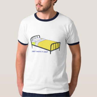 I wish I were in bed T-shirts