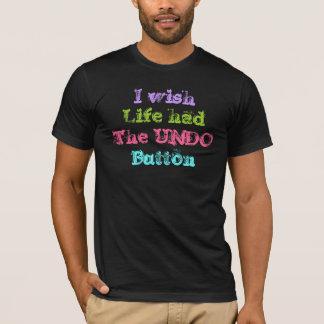 I wish life had the undo button T-Shirt