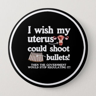 I WISH MY UTERUS COULD SHOOT BULLETS - - white -.p 10 Cm Round Badge