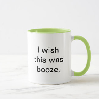 """I wish this was booze"" coffee mug. Mug"