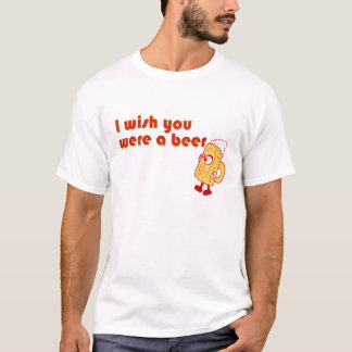 I Wish You Were A Beer T-Shirt