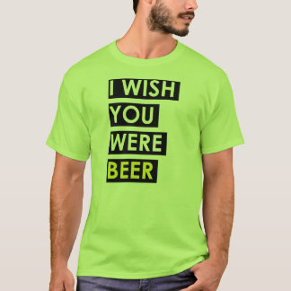 I Wish You Were Beer T-Shirt