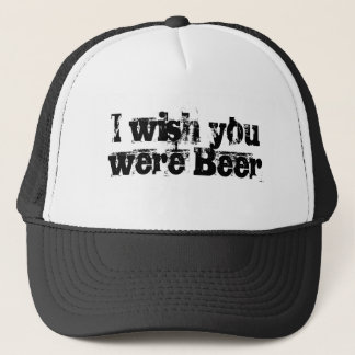 I wish you were Beer Trucker Hat