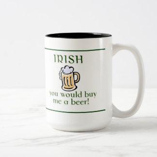 I wish you would by me a beer! coffee mug