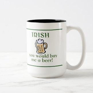 I wish you would by me a beer coffee mug