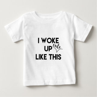 I Woke Up - cute - Like This | Funny Quote Baby T-Shirt