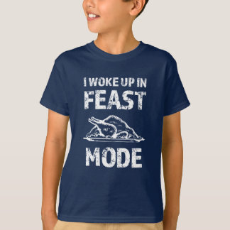 I woke up in Feast Mode funny Thanksgiving day Tee