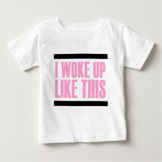 I WOKE UP LIKE THIS BABY T-Shirt
