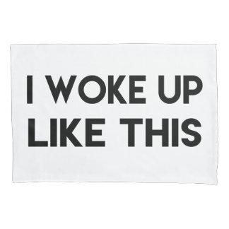 I Woke Up Like This | Fun Quote Pillowcase