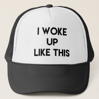 I Woke Up Like This | Fun Quote Trucker Hat