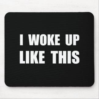 I Woke Up Like This Mouse Pad