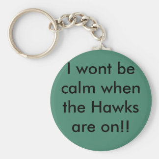 I wont be calm when the Hawks are on!! Key Ring
