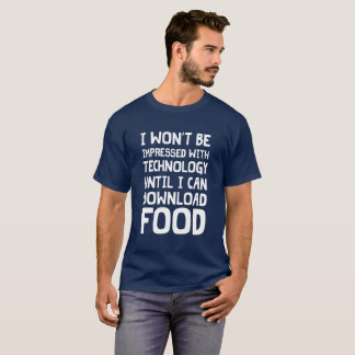 I Won't Be Impressed With Tech: Download Food T-Shirt
