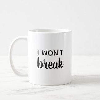 """""""I Won't Break"""" mug"""