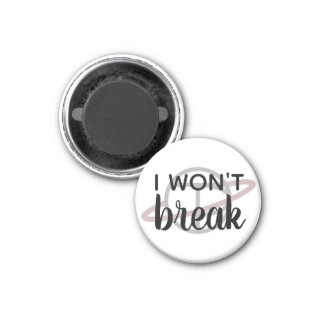 """I Won't Break"" small magnet"