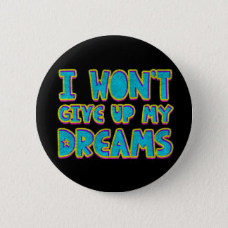 I won't give up my dreams 6 cm round badge