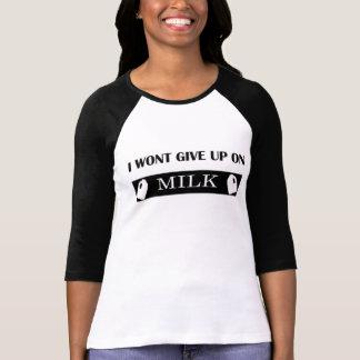I won't give up on milk T-Shirt