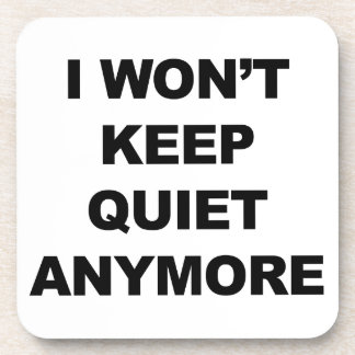 I Won't Keep Quiet Anymore Coaster