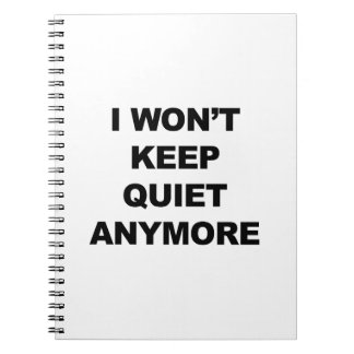 I Won't Keep Quiet Anymore Notebook