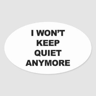 I Won't Keep Quiet Anymore Oval Sticker