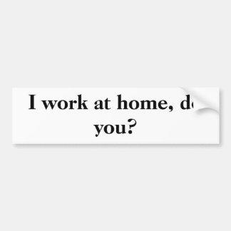 I work at home, do you? car bumper sticker