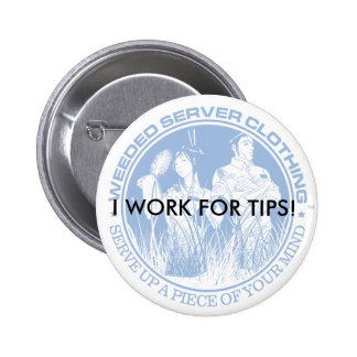 I WORK FOR TIPS! BUTTON