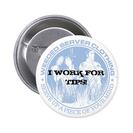 I WORK FOR TIPS! BUTTON - Customized