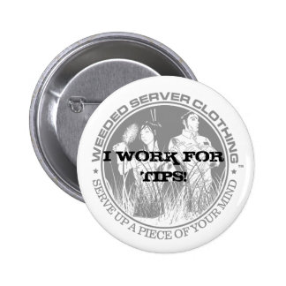 I WORK FOR TIPS BUTTON - Customized - Customized