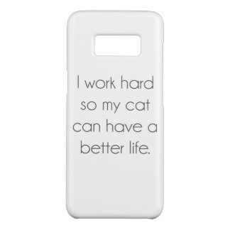 I work hard so my cat can have a better life Case-Mate samsung galaxy s8 case