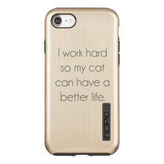I work hard so my cat can have a better life incipio DualPro shine iPhone 8/7 case