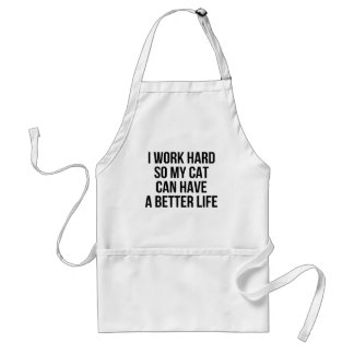 I Work Hard So My Cat Can Have A Better Life Standard Apron