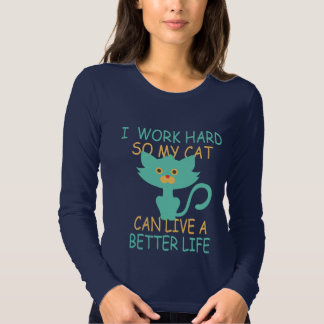 I Work Hard So My Cat Can Live Better T-Shirt