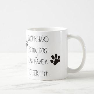 I work hard so my dog can have a better life basic white mug