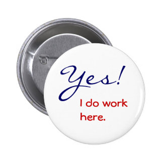 I Work Here Button