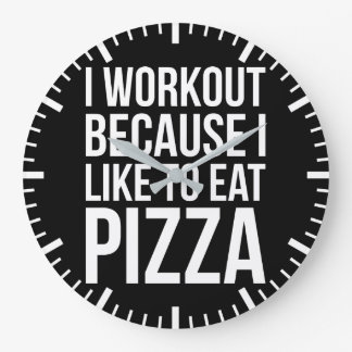 I Workout Because I Like Pizza - Funny Gym Novelty Large Clock