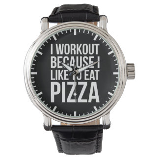 I Workout Because I Like Pizza - Funny Gym Novelty Watch