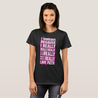 I Workout Because I Really Love Pizza T-Shirt