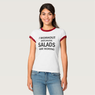I Workout Because Salads are Boring Funny Workout T-Shirt