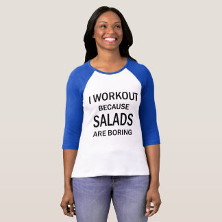 I Workout Because Salads are Boring Workout Tshirt