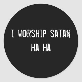 i worship satan ha ha round stickers