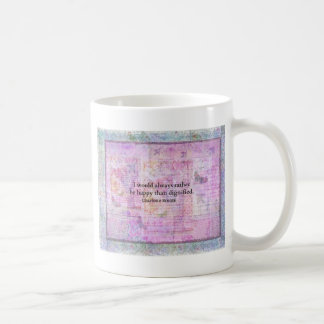 I would always rather be happy than dignified coffee mug