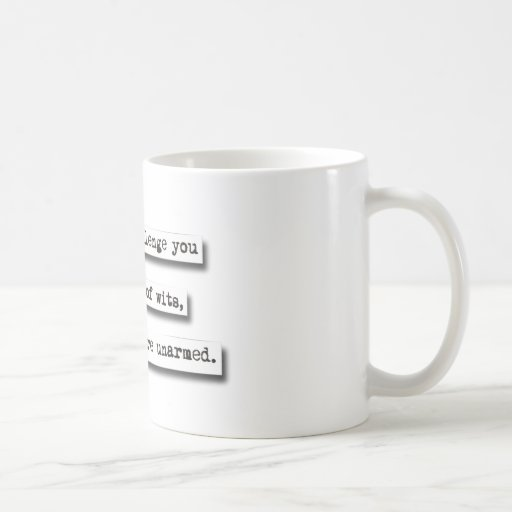 I Would Challenge You To A Battle Of Wits, But... Coffee Mug