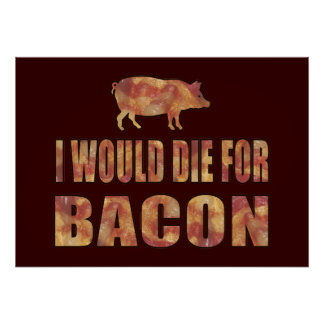 I Would Die For Bacon Poster