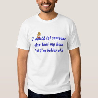 I would let someone else toot t shirts