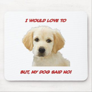 I Would Love to But My Dog Said No Mouse Pad