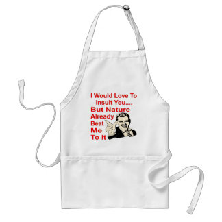 I Would Love To Insult You But Nature Beat Me Standard Apron