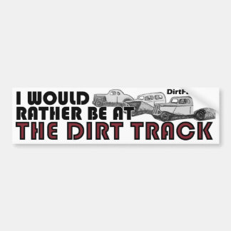 I Would Rather Be At The Dirt Track Bumper Sticker