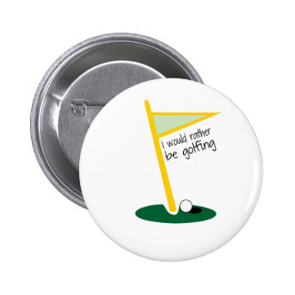 I Would Rather Be Golfing Button